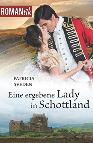Eine ergebene Lady in Schottland: Historischer Liebesroman