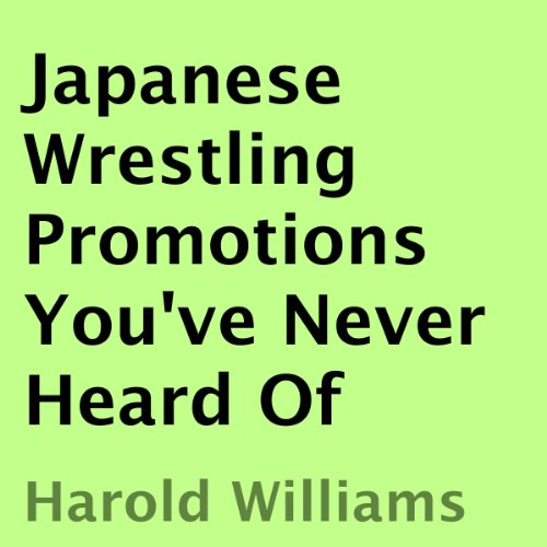 Japanese Wrestling Promotions You've Never Heard Of audiobook cover art
