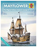 Mayflower: The Pilgrim Fathers' historic voyage of 1620 - The Founding Fathers, colonising the New World and the birth of modern America - 400th Anniversary (Enthusiasts' Manual)