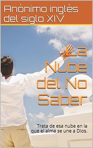 La Nube Del No Saber Trata De Esa Nube En La Que El Alma Se Une A Dios Spanish Edition Ebook Del Siglo Xiv Anónimo Inglés Kindle Store