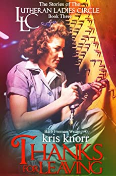 The Lutheran Ladies Circle:  Thanks for Leaving (The Lutheran Ladies' Circle Book 3) by [Kris Knorr, Barb Froman]