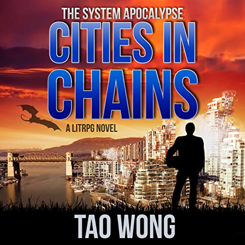 Cities in Chains     An Apocalyptic LitRPG (The System Apocalypse, Book 4)              By:                                                                                                                                 Tao Wong                               Narrated by:                                                                                                                                 Nick Podehl                      Length: 9 hrs and 47 mins     633 ratings     Overall 4.8