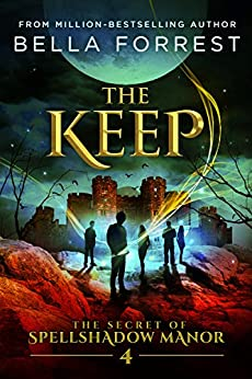 The Secret of Spellshadow Manor 4: The Keep by [Bella Forrest]
