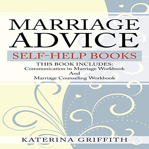 Marriage Advice: Self-Help Books: This Book Includes: Communication in Marriage Workbook and Marriage Counseling Workbook