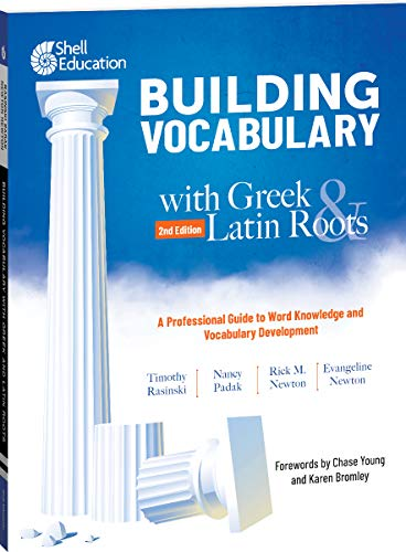Building Vocabulary with Greek and Latin Roots: A Professional Guide to Word Knowledge and Vocabulary Development (Professional Resource)