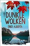 Dunkle Wolken über Alberta: Ein Kanada-Krimi von Thomas King