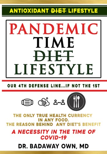 Pandemic Time Diet, Our 4th Defense Line, AntiOXidant Lifestyle - AntiOX Diet©: Beat Disease, Aging, and COVID-19 using the