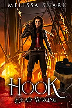 Hook: Dead Wrong (Captain Hook and the Pirates of Neverland Book 2) by [Melissa Snark]