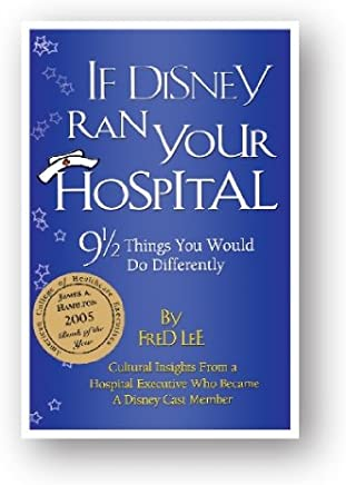 If Disney Ran Your Hospital: 9 1/2 Things You Would Do Differently (English Edition)