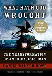 What Hath God Wrought: The Transformation of America, 1815-1848 (The Oxford History of the United States, Vol. 5) : Daniel Walker Howe