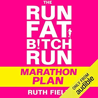 The Run Fat Bitch Run Marathon Plan                    By:                                                                                                                                 Ruth Field                               Narrated by:                                                                                                                                 Ruth Field                      Length: 2 hrs and 21 mins     10 ratings     Overall 3.9