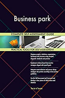 Business park All-Inclusive Self-Assessment - More than 710 Success Criteria, Instant Visual Insights, Comprehensive Spreadsheet Dashboard, Auto-Prioritized for Quick Results