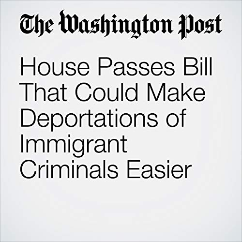 House Passes Bill That Could Make Deportations of Immigrant Criminals Easier copertina