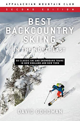 Best Backcountry Skiing in the Northeast: 50 Classic Ski Tours in New England and New York: 50 Classic Ski and Snowboard Tours in New England and New York