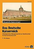 Das Deutsche Kaiserreich: Umfangreiches Uebungsmaterial zur Quellenarbeit im Geschichtsunterricht (7. bis 10. Klasse)