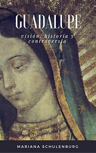 Guadalupe: Visión, Historia y Controversia