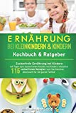 Ernährung bei Kindern und Kleinkindern Kochbuch & Ratgeber: Zuckerfreie Ernährung bei Kindern mit Tipps zum zuckerfreien Kochen mit Kindern inklusive ... (ideal auch für die ganze Familie, Band 1)