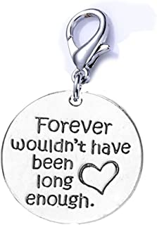 SEXY SPARKLES Memorial Charm for Your Lost Ones Forever Wouldn't Have Been Long Enough Clip on Lobster Clasp Charm
