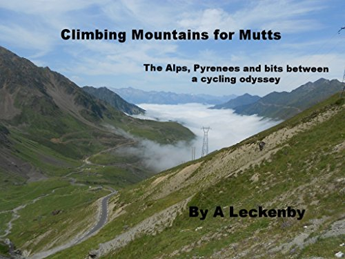 Climbing Mountains for Mutts: The Alps, Pyrenees and bits between, a cycling odyssey (English Edition)