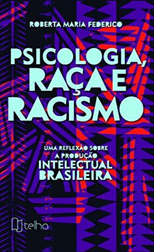Psicologia, Raça e Racismo: uma Reflexão Sobre a Produção Intelectual Brasileira