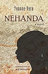 Books Set in Zimbabwe: Nehanda by Yvonne Vera. zimbabwe books, zimbabwe novels, zimbabwe literature, zimbabwe fiction, zimbabwe authors, zimbabwe memoirs, best books set in zimbabwe, popular books set in zimbabwe, books about zimbabwe, zimbabwe reading challenge, zimbabwe reading list, harare books, bulawayo books, zimbabwe packing, zimbabwe travel, zimbabwe history, zimbabwe travel books, zimbabwe books to read, books to read before going to zimbabwe, novels set in zimbabwe, books to read about zimbabwe