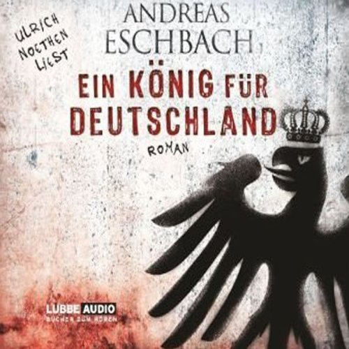 Ein König für Deutschland                   By:                                                                                                                                 Andreas Eschbach                               Narrated by:                                                                                                                                 Ulrich Noethen                      Length: 6 hrs and 57 mins     4 ratings     Overall 5.0