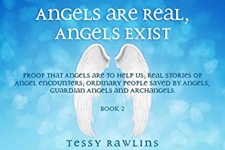 Angels Exist; Book Two. Proof that Angels are here to help us, Real stories of Angel encounters, Ordinary people saved by Angels. (Angels are Real, Angels Exist Series 2)