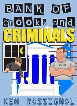Bank of Crooks & Criminals by [Ken Rossignol]