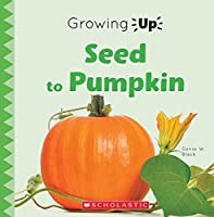 From Seed to Pumpkin (Explore the Lifecycle!)