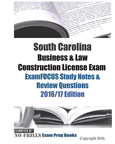 South Carolina Business Law Construction License Exam Examfocus Study Notes Review Questions 2016 17 Edition