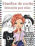 Diseños de Moda Coloración Para Niñas: Libro De Colorear Fashion Para Adolescente | Cuaderno Creativo Para Chicas.