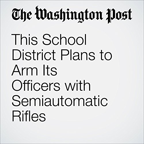 This School District Plans to Arm Its Officers with Semiautomatic Rifles audiobook cover art