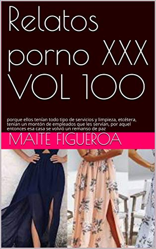 Relatos porno XXX VOL 100: porque ellos tenían todo tipo de servicios y limpieza, etcétera, tenían un montón de empleados que les servían, por aquel entonces esa casa se volvió un remanso de paz