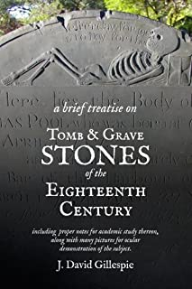 A Brief Treatise on Tomb and Grave Stones of the Eighteenth Century