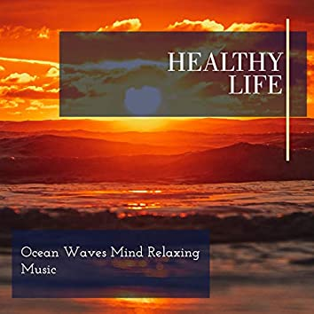 Healthy Life - Ocean Waves Mind Relaxing Music