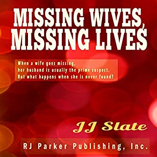 Missing Wives, Missing Lives     True Stories of Missing Women              By:                                                                                                                                 JJ Slate                               Narrated by:                                                                                                                                 Karen Roman                      Length: 4 hrs and 47 mins     25 ratings     Overall 3.4