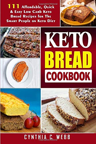 Keto Bread Cookbook: 111 Affordable, Quick & Easy Low Carb Keto Bread Recipes for The Smart People on Keto Diet
