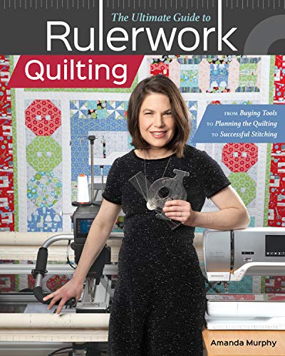 Best Buy! The Ultimate Guide to Rulerwork Quilting: From Buying Tools to Planning the Quilting to Su...