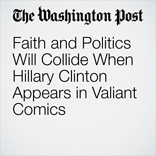 Faith and Politics Will Collide When Hillary Clinton Appears in Valiant Comics audiobook cover art