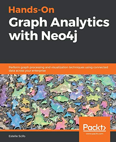 Hands-On Graph Analytics with Neo4j: Perform graph processing and visualization techniques using connected data across your enterprise