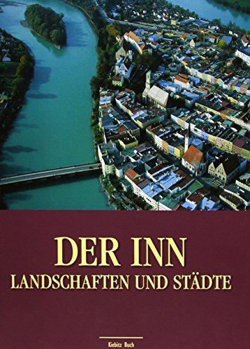 Der Inn: Landschaften und Städte