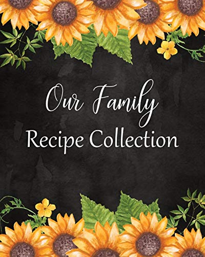Our Family Recipe Collection: Large Blank Cookbook To Write In: A Recipe Keepsake Journal: Bonus Recipe Research Log: Pretty Sunflower Cover