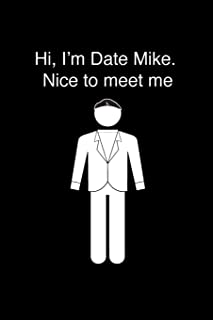 Hi, I'm Date Mike. Nice to Meet Me.: The Office TV Show Merchandise: Funny Gag Gift Notebook Journal