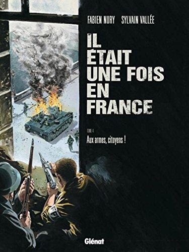 Il était une fois en France - Tome 04: Aux armes, citoyens !