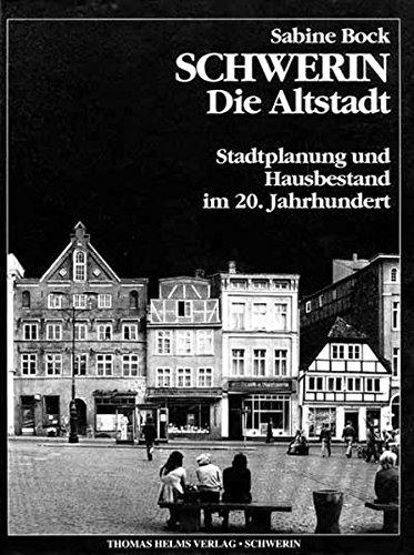 Schwerin. Die Altstadt: Stadtplanung und Hausbestand im 20. Jahrhundert (Beiträge zur Architekturgeschichte und Denkmalpflege in Mecklenburg und Vorpommern)