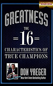 Greatness: The 16 Characteristics of True Champions by [Don Yaeger]