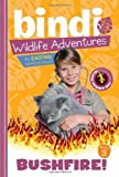 Bushfire!: A Bindi Irwin Adventure (Bindi's Wildlife Adventures) by Bindi Irwin (2011-06-0...