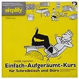 Der Einfach-Aufgeräumt-Kurs für Schreibtisch und Büro, 1 CD-ROMSimplify organisiert! Einmal richtig aufräumen - dann nie wieder!