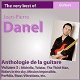 The Best of Jean-Pierre Danel : Anthology 1982-2010, vol. 5 (Anthologie de la guitare)