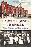 Harvey Houses of Kansas:: Historic Hospitality from Topeka to Syracuse (Landmarks)